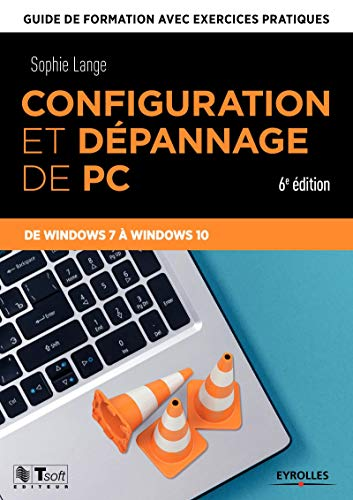 Configuration et dépannage de PC: Guide de formation avec exercices pratiques. De Windows XP à Windows 10 de Eyrolles
