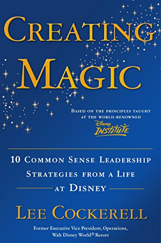Creating Magic: 10 Common Sense Leadership Strategies from a Life at Disney de Currency