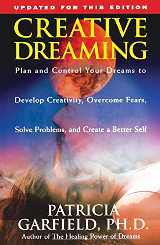 Creative Dreaming: Plan And Control Your Dreams To Develop Creativity Overcome Fears Solve Proble de Atria Books