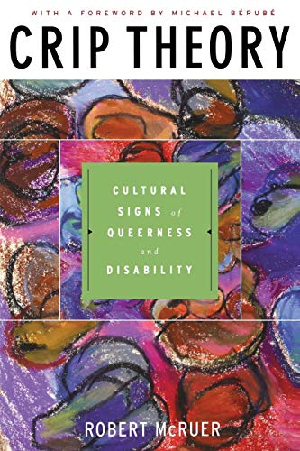 Crip Theory: Cultural Signs of Queerness And Disability de New York University Press