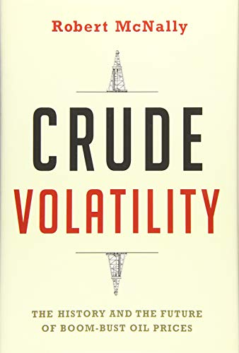 Crude Volatility: The History and the Future of Boom-Bust Oil Prices de Columbia University Press
