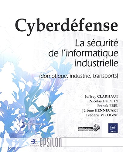 Cyberdéfense - La sécurité de l'informatique industrielle (domotique, industrie, transports) de Editions ENI