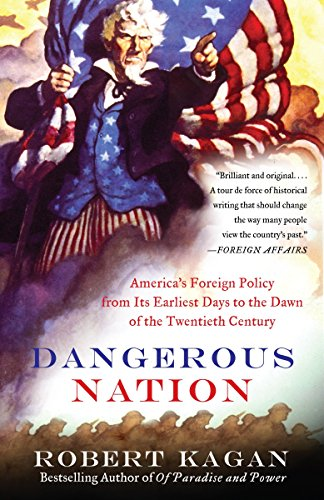 Dangerous Nation: America's Foreign Policy from Its Earliest Days to the Dawn of the Twentieth Century de Vintage