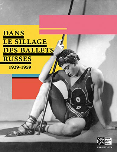 Dans le sillage des ballets russes: (1929-1959) de Centre National de la Danse