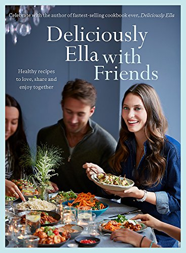 Deliciously Ella With Friends: Healthy recipes to love, share and enjoy together de Yellow Kite
