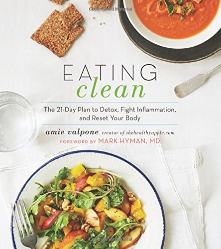 Eating Clean: The 21-Day Plan to Detox, Fight Inflammation, and Reset Your Body de Houghton Mifflin Harcourt