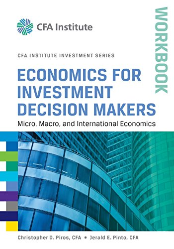 Economics for Investment Decision Makers Workbook: Micro, Macro, and International Economics de John Wiley & Sons