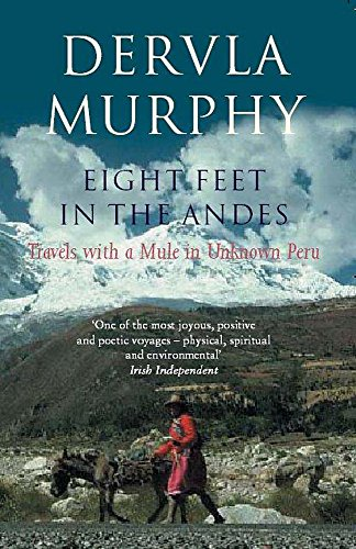 Eight Feet in the Andes: Travels with a Mule in Unknown Peru de John Murray