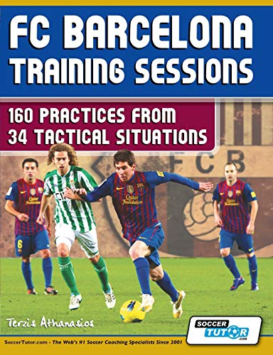 FC Barcelona Training Sessions: 160 Practices from 34 Tactical Situations de SoccerTutor.com