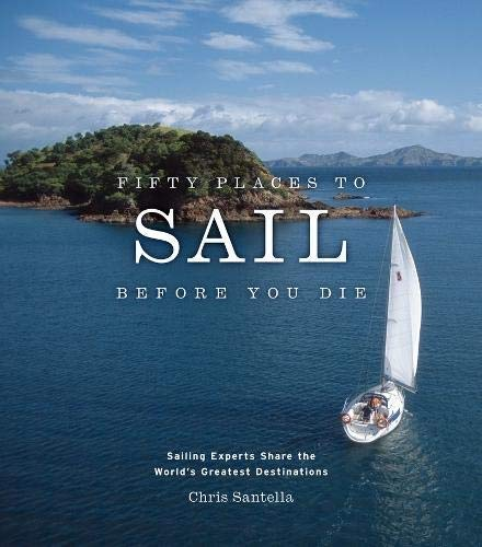 Fifty Places to Sail Before You Die: Sailing Experts Share the World's Greatest Destinations de Brand: Stewart Tabori Chang