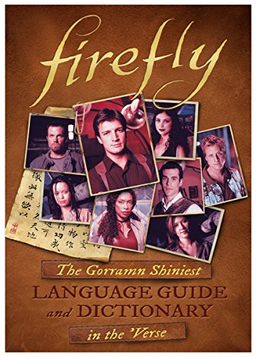 Firefly: The Gorramn Shiniest Language Guide and Dictionary in the 'Verse de Titan Books