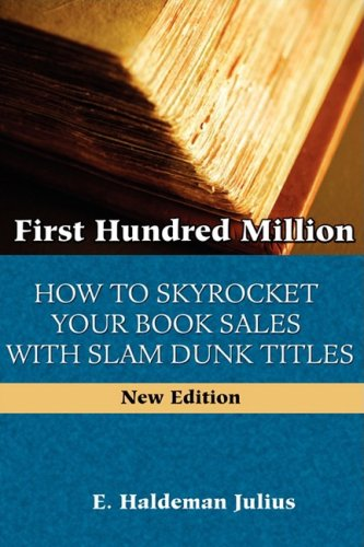 First Hundred Million: How to Sky Rocket Your Book Sales With Slam Dunk Titles de Angelican Press