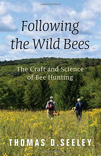 Following the Wild Bees: The Craft and Science of Bee Hunting de Princeton University Press