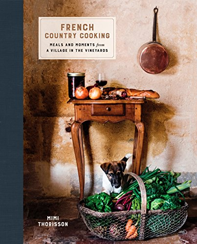French Country Cooking: Meals and Moments from a Village in the Vineyards de Clarkson Potter