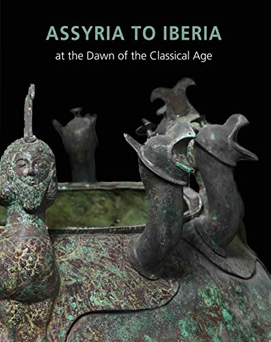 From Assyria to Iberia - Crossing Continents at the Dawn of the Classical Age de Yale University Press