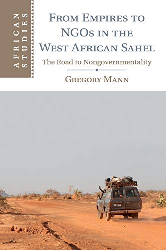 From Empires to NGOs in the West African Sahel: The Road to Nongovernmentality de Cambridge University Press