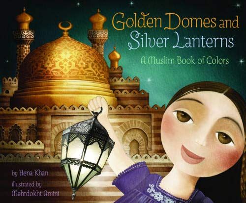 Golden Domes and Silver Lanterns: A Muslim Book of Colors de Chronicle Books