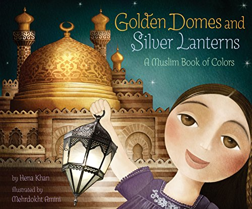 Golden Domes and Silver Lanterns: A Muslim Book of Colors de Chronicle