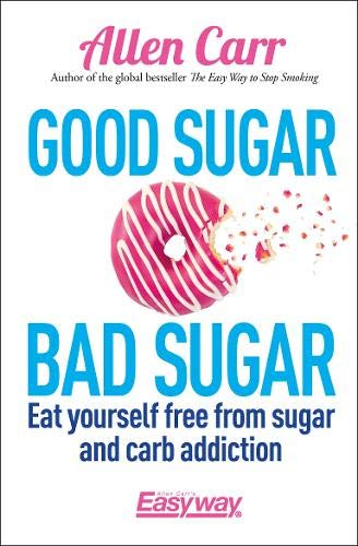 Good Sugar Bad Sugar: Eat yourself free from sugar and carb addiction de Arcturus Publishing Ltd