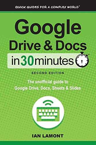Google Drive & Docs in 30 Minutes (2nd Edition): The unofficial guide to the new Google Drive, Docs, Sheets & Slides de In 30 Minutes Guides
