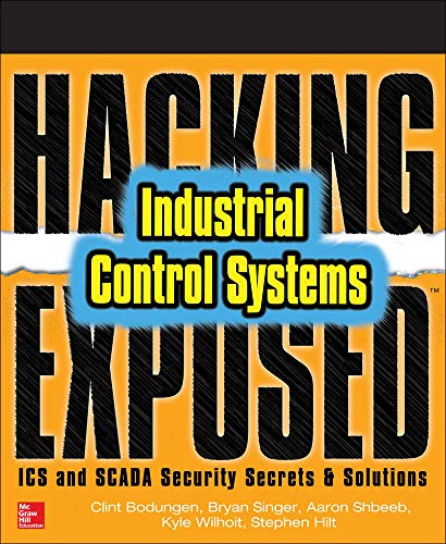 Hacking Exposed Industrial Control Systems: ICS and SCADA Security Secrets & Solutions de McGraw-Hill Education