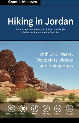 Hiking in Jordan: Trails in and Around Petra, Wadi Rum and the Dead Sea Area - With GPS E-trails, Tracks and Waypoints, Videos, Planning Tools and Hiking Maps de CreateSpace Independent Publishing Platform