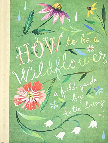 How to Be a Wildflower: A Field Guide de Chronicle Books
