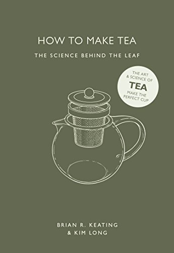 How to Make Tea : The Science Behind the Leaf de The Ivy Press