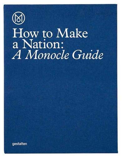 How to Make a Nation: A Monocle Guide de Gestalten