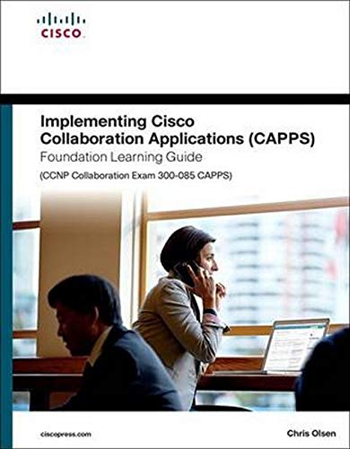 Implementing Cisco Collaboration Applications (CAPPS) Foundation Learning Guide (CCNP Collaboration Exam 300-085 CAPPS) de Cisco Press