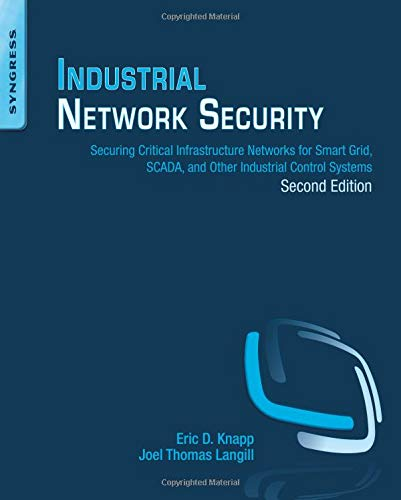 Industrial Network Security: Securing Critical Infrastructure Networks for Smart Grid, SCADA, and Other Industrial Control Systems de Syngress