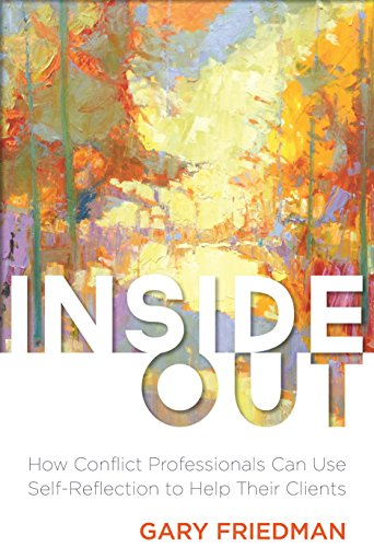 Inside Out: How Conflict Professionals Can Use Self-Reflection to Help Their Clients de American Bar Association