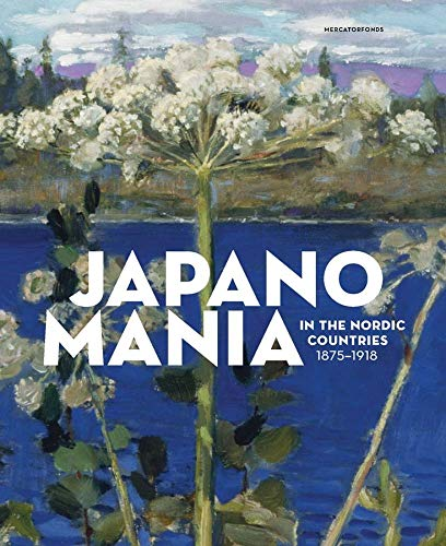 Japanomania in the Nordic Countries, 1875-1918 de Yale University Press