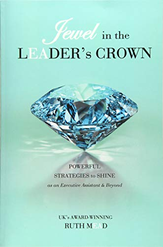 Jewel in the LEADER's CROWN: Powerful Strategies to Shine as an Executive Assistant & Beyond de Ruth Mead