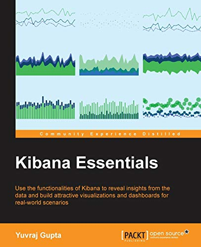Kibana Essentials: Use the functionalities of Kibana to reveal insights from the data and build attractive visualizations and dashboards for real-world scenarios de Packt Publishing Limited