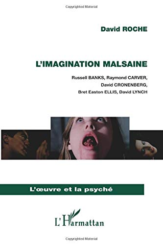 L'imagination malsaine : Russell Banks, Raymond Carver, David Cronenberg, Bret Easton Ellis, David Lynch de Editions L'Harmattan