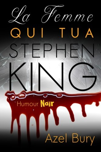 La Femme qui tua Stephen King de CreateSpace Independent Publishing Platform
