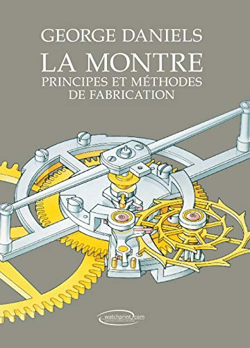 La montre : Principes et méthodes de fabrication de Watchprint.com Editions