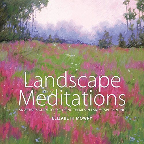 Landscape Meditations: An Artist's Guide to Exploring Themes in Landscape Painting de Watson-Guptill