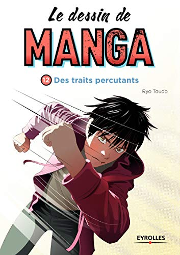 Le dessin de manga 12 Des traits percutants de Eyrolles