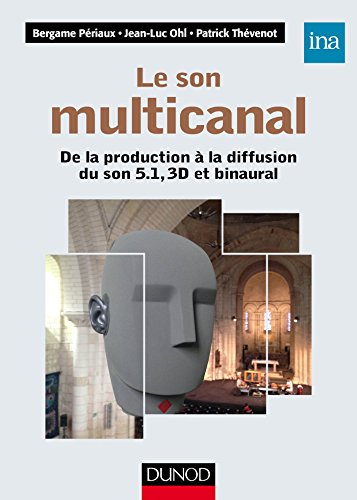 Le son multicanal - De la production à la diffusion du son 5.1, 3D et binaural: De la production a la diffusion du son 5.1, 3D et binaural de Dunod