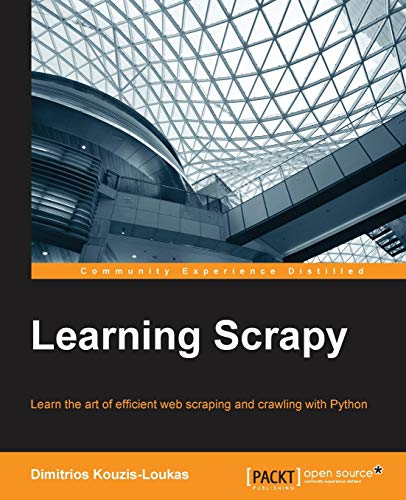 Learning Scrapy: Learn the art of effi cient web scraping and crawling with Python de Packt Publishing