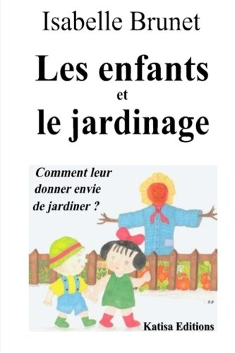 Les enfants et le jardinage : Comment leur donner envie de jardiner ? de CreateSpace Independent Publishing Platform