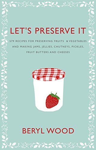 Let's Preserve It: 579 recipes for preserving fruits and vegetables and making jams, jellies, chutneys, pickles and fruit butters and cheeses de Square Peg