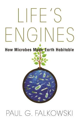 Life's Engines: How Microbes Made Earth Habitable de Princeton University Press