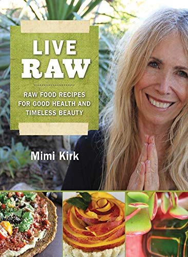 Live Raw: Raw Food Recipes for Good Health and Timeless Beauty de SKYHORSE
