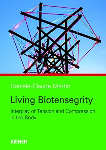 Living Biotensegrity: Interplay of Tension and Compression in the Body de Christl Kiener