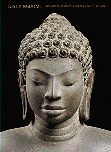Lost Kingdoms - Hindu-Buddhist Sculpture of Early Southeast Asia de Yale University Press