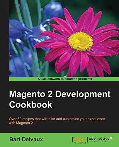 Magento 2 Development Cookbook: Over 60 recipes that will tailor and customize your experience with Magento 2 de Packt Publishing