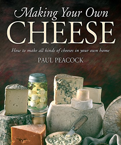 Making Your Own Cheese: How to Make All Kinds of Cheeses in Your Own Home de Robinson